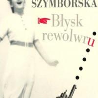 """Okładka książki Wisławy Szymborskiej """"Błysk rewolwru"""""""