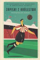 Zapiski z Królestwa : 50 niesamowitych opowieści o angielskim futbolu