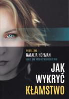 Jak wykryć kłamstwo : profilerka Natalia Hofman radzi, jak widzieć więcej niż inni