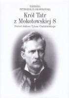 Król Tatr z Mokotowskiej 8 : portret doktora Tytusa Chałubińskiego