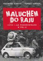 Maluchem do raju : czym i jak podróżowano w PRL-u?
