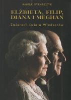 Elżbieta, Filip, Diana i Meghan : zmierzch świata Windsorów