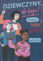 Dziewczyny, do boju! : poradnik młodej aktywistki