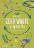 Zero waste w ogrodzie : po pierwsze - nie marnuj