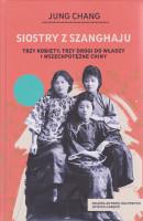 Siostry z Szanghaju : trzy kobiety, trzy drogi do władzy i wszechpotężne Chiny